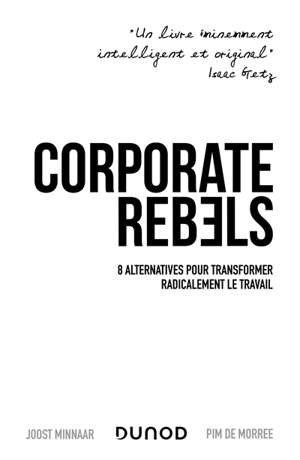 Corporate rebels : 8 alternatives pour transformer radicalement le travail