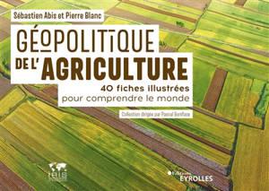 Géopolitique de l'agriculture : 40 fiches illustrées pour comprendre le monde