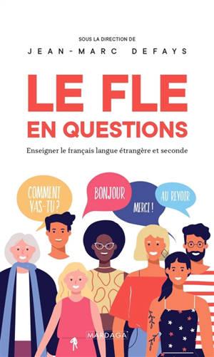 Le français langue étrangère en questions : pourquoi et comment enseigner le FLE ?