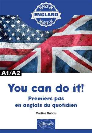 You can do it! : premiers pas en anglais du quotidien : A1-A2
