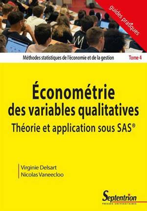 Méthodes statistiques de l'économie et de la gestion. Volume 4, Econométrie des variables qualitatives : théorie et application sous SAS