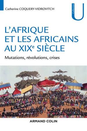L'Afrique et les Africains au XIXe siècle : mutations, révolutions, crises