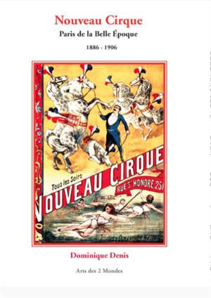Nouveau cirque : Paris de la Belle Epoque : 1886-1906