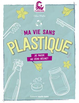 Ma vie sans plastique : produits malins, cosmétiques DIY...