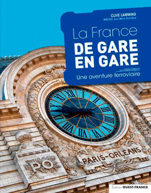 La France de gare en gare : une aventure ferroviaire