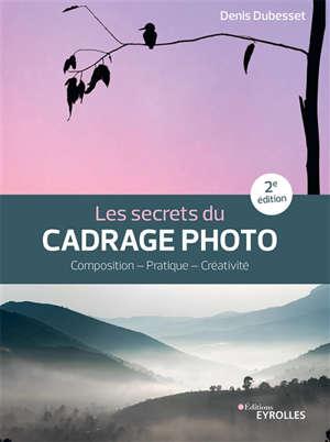 Les secrets du cadrage photo : composition, pratique, créativité