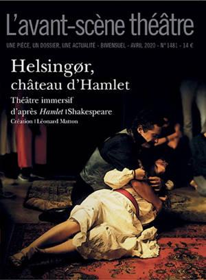 Avant-scène théâtre (L'). n° 1481, Helsingor, château d'Hamlet : théâtre immersif