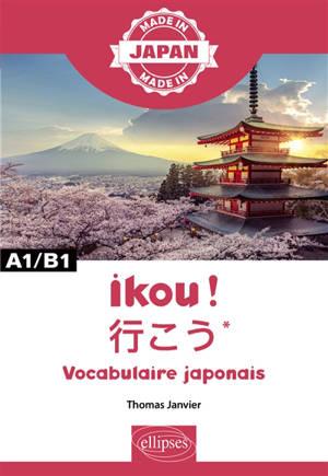 Ikou ! : vocabulaire japonais : A1-B1