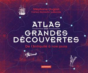 Atlas des grandes découvertes : de l'Antiquité à nos jours