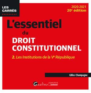 L'essentiel du droit constitutionnel. Volume 2, Les institutions de la Ve République : 2020-2021