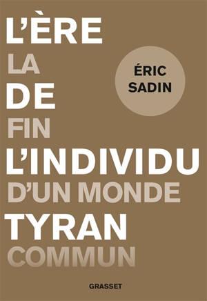 L'ère de l'individu tyran : la fin d'un monde commun