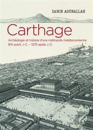 Carthage : archéologie et histoire d'une métropole méditerranéenne, 814 avant J.-C.-1270 après J.-C.