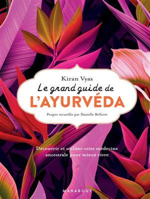 Le grand guide de l'ayurvéda : les bienfaits de la cure ayurvédique