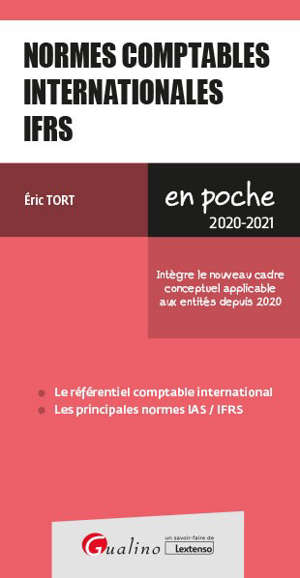 Normes comptables internationales IFRS 2020-2021 : le référentiel comptable international, les principales normes IAS-IFRS