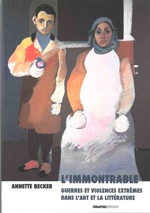 L'immontrable : des guerres et des violences extrêmes dans l'art et la littérature