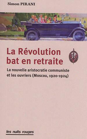 La révolution bat en retraite : la nouvelle aristocratie communiste et les ouvriers (Moscou, 1920-1924)