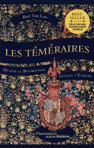 Les téméraires : quand la Bourgogne défiait l'Europe