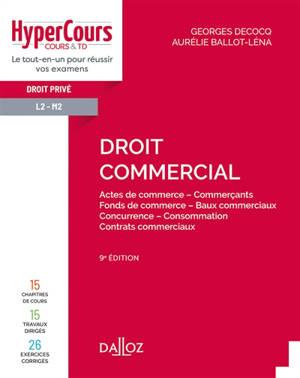 Droit commercial : actes de commerce, commerçants, fonds de commerce, baux commerciaux, concurrence, consommation, contrats commerciaux
