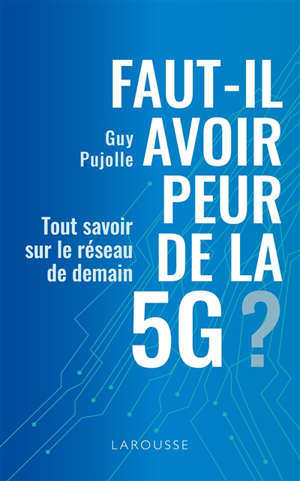 Faut-il avoir peur de la 5G ? : tout savoir sur le réseau de demain