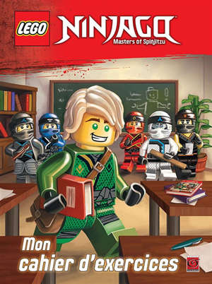 Lego Ninjago : masters of Spinjitzu : mon cahier d'exercices