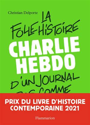 Charlie Hebdo : 50 ans : la folle histoire d'un journal pas comme les autres