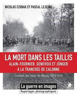 La mort dans les taillis : Alain-Fournier, Genevoix et Jünger à la tranchée de Calonne : combats des Hauts-de-Meuse, 1914-1915