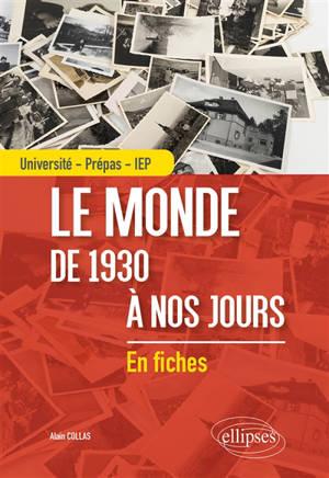 Le monde de 1930 à nos jours : en fiches : université, prépas, IEP