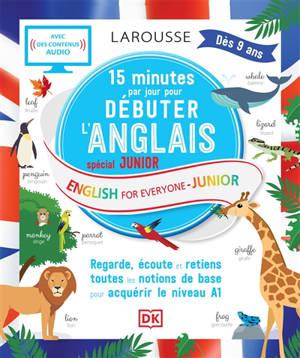 15 minutes par jour pour débuter l'anglais : spécial junior : regarde, écoute et retiens toutes les notions de base pour acquérir le niveau A1 = English for everyone : junior