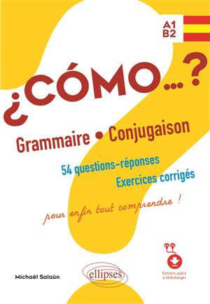 Como... ? : grammaire et conjugaison, 54 questions-réponses, exercices corrigés, pour enfin tout comprendre ! : A1-B2