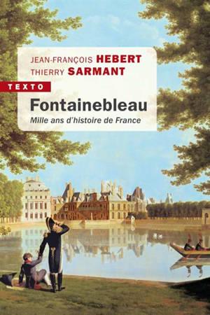 Fontainebleau : mille ans d'histoire de France