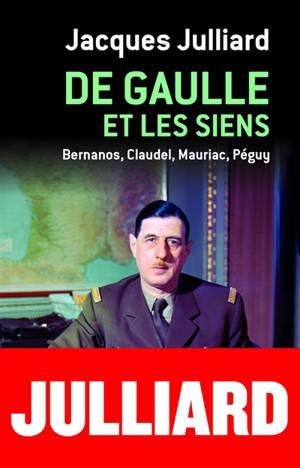 De Gaulle et les siens : Bernanos, Claudel, Mauriac, Péguy