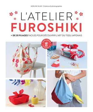 L'atelier furoshiki : + de 20 pliages faciles pour découvrir l'art du tissu japonais