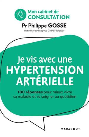 Je vis avec une hypertension artérielle : 100 réponses pour mieux vivre sa maladie et se soigner au quotidien