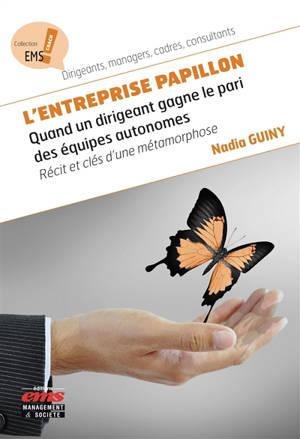 L'entreprise papillon : quand un dirigeant gagne le pari des équipes autonomes : récit et clés d'une métamorphose