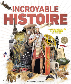 Incroyable histoire : 100 moments-clés de l'histoire du monde