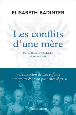 Les conflits d'une mère : Marie-Thérèse d'Autriche et ses enfants