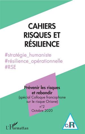Cahiers risques et résilience. n° 2, Prévenir les risques et rebondir (spécial Colloque francophone sur le risque Oriane)