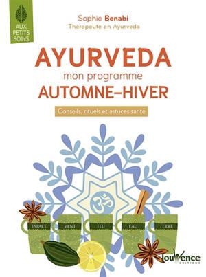 Ayurveda : mon programme automne-hiver : conseils, rituels et astuces santé