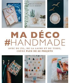 Ma déco #handmade : avec du fil, de la laine et du tissu : créez plus de 60 projets
