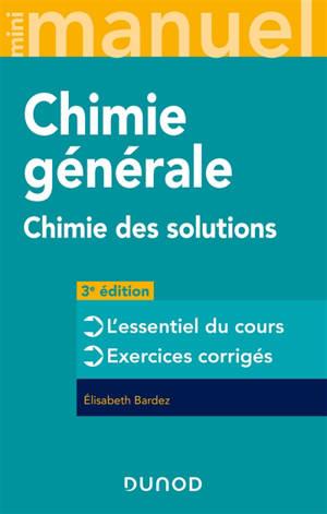 Chimie générale : chimie des solutions : l'essentiel du cours, exercices corrigés
