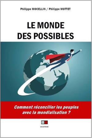 Le monde des possibles : comment réconcilier les peuples avec la mondialistaion ?
