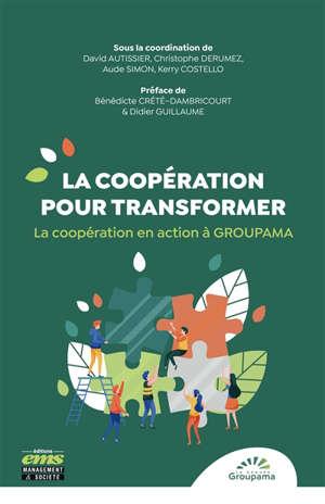 La coopération pour transformer : la coopération en action à Groupama