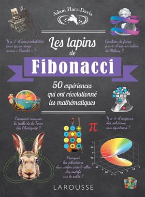 Les lapins de Fibonacci : 50 expériences qui ont révolutionné les mathématiques