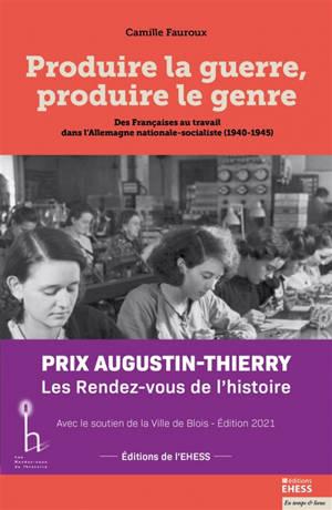 Produire la guerre, produire le genre : des Françaises au travail dans l'Allemagne nationale-socialiste (1940-1945)