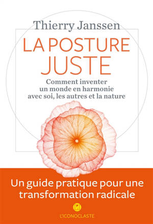 La posture juste : comment inventer un monde en harmonie avec soi, les autres et la nature