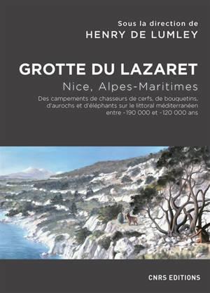 Grotte du Lazaret : Nice, Alpes-Maritimes : des campements de chasseurs de cerfs, de bouquetins, d'aurochs et d'éléphants sur le littoral méditerranéen entre -190.000 et -120.000 ans