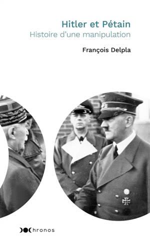 Hitler et Pétain : histoire d'une manipulation