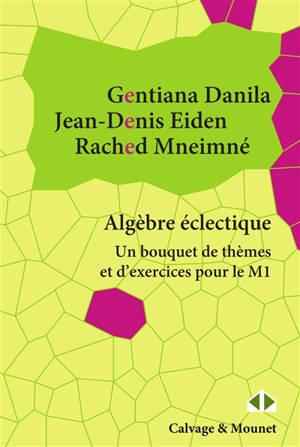Algèbre éclectique : un bouquet de thèmes et d'exercices pour le M1