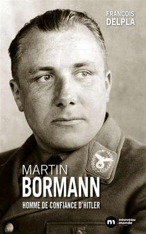 Martin Bormann : homme de confiance d'Hitler
