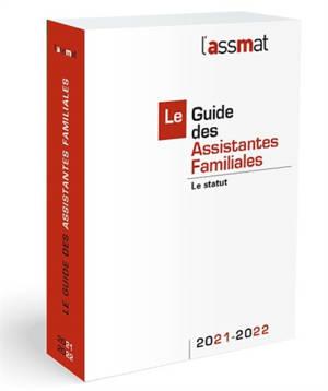 Le guide des assistantes familiales : le statut : 2021-2022